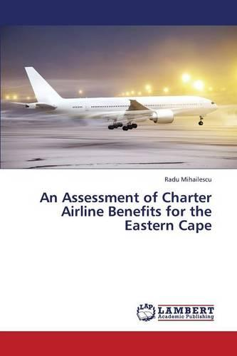 An Assessment of Charter Airline Benefits for the Eastern Cape (Paperback)