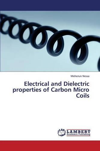 Electrical and Dielectric Properties of Carbon Micro Coils (Paperback)