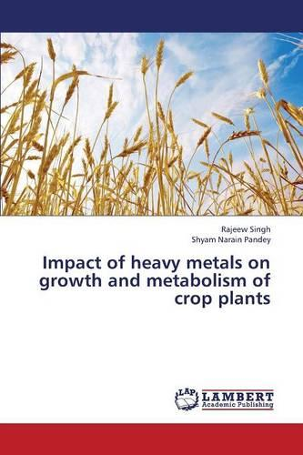 Impact of Heavy Metals on Growth and Metabolism of Crop Plants (Paperback)