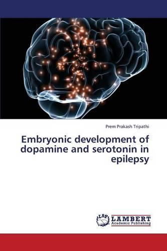 Embryonic Development of Dopamine and Serotonin in Epilepsy (Paperback)