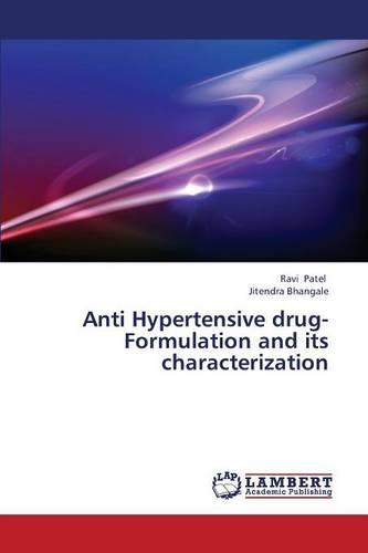 Anti Hypertensive Drug- Formulation and Its Characterization (Paperback)
