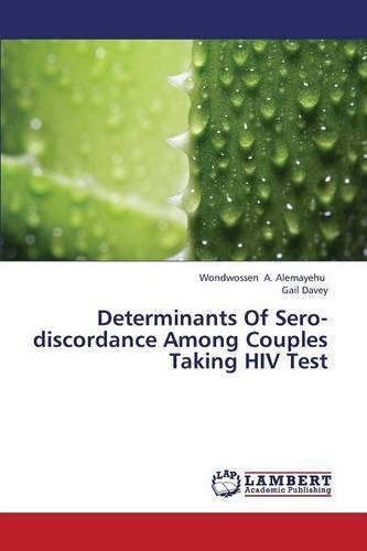 Determinants of Sero-Discordance Among Couples Taking HIV Test (Paperback)