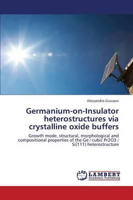 Germanium-On-Insulator Heterostructures Via Crystalline Oxide Buffers (Paperback)