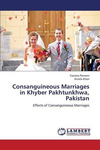 Consanguineous Marriages in Khyber Pakhtunkhwa, Pakistan (Paperback)