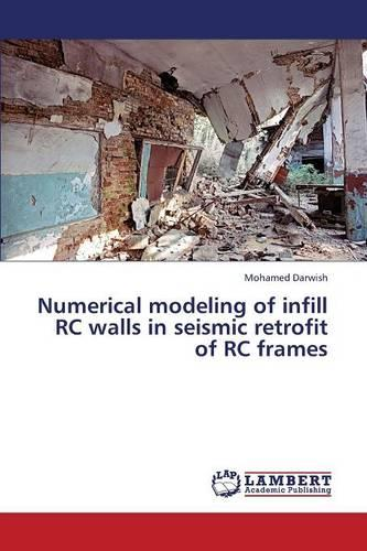 Numerical Modeling of Infill Rc Walls in Seismic Retrofit of Rc Frames (Paperback)