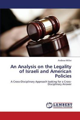 An Analysis on the Legality of Israeli and American Policies (Paperback)