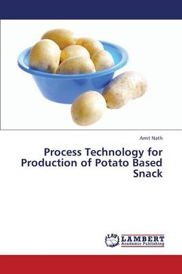 Process Technology for Production of Potato Based Snack (Paperback)