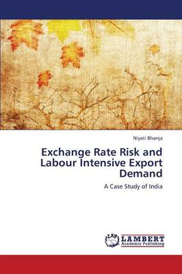 Exchange Rate Risk and Labour Intensive Export Demand (Paperback)