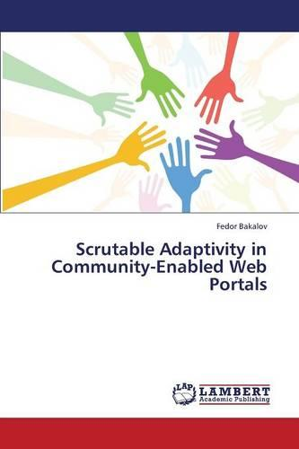 Scrutable Adaptivity in Community-Enabled Web Portals (Paperback)