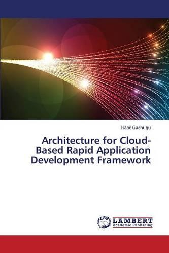 Architecture for Cloud-Based Rapid Application Development Framework (Paperback)