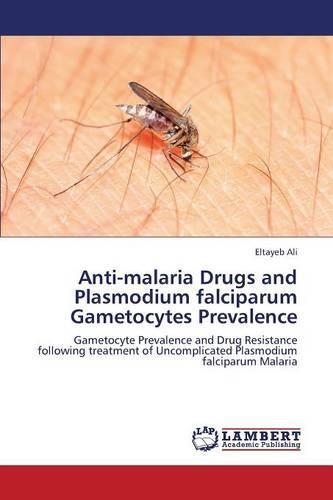 Anti-Malaria Drugs and Plasmodium Falciparum Gametocytes Prevalence (Paperback)