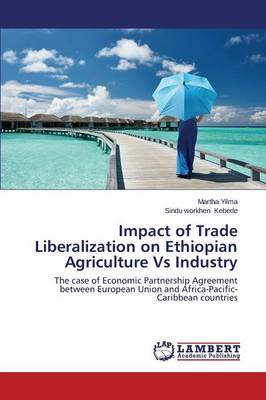 Impact of Trade Liberalization on Ethiopian Agriculture Vs Industry (Paperback)