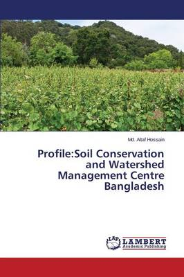 Profile: Soil Conservation and Watershed Management Centre Bangladesh (Paperback)