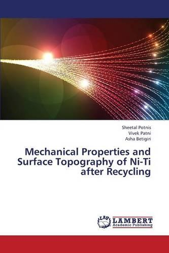 Mechanical Properties and Surface Topography of Ni-Ti After Recycling (Paperback)