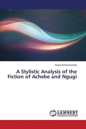 A Stylistic Analysis of the Fiction of Achebe and Ngugi (Paperback)