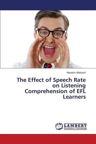 The Effect of Speech Rate on Listening Comprehension of Efl Learners (Paperback)