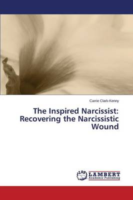 The Inspired Narcissist: Recovering the Narcissistic Wound (Paperback)