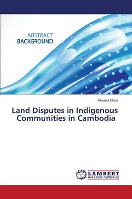 Land Disputes in Indigenous Communities in Cambodia (Paperback)
