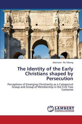 The Identity of the Early Christians Shaped by Persecution (Paperback)