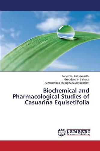 Biochemical and Pharmacological Studies of Casuarina Equisetifolia (Paperback)