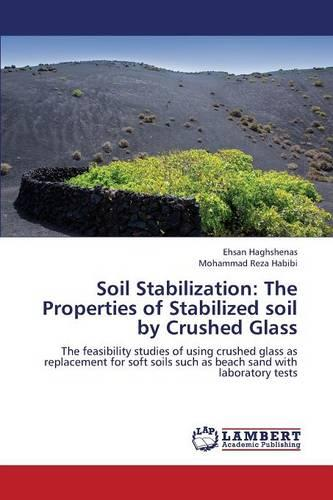 Soil Stabilization: The Properties of Stabilized Soil by Crushed Glass (Paperback)
