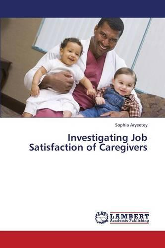 Investigating Job Satisfaction of Caregivers (Paperback)
