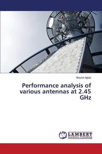 Performance Analysis of Various Antennas at 2.45 Ghz (Paperback)