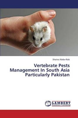 Vertebrate Pests Management in South Asia Particularly Pakistan (Paperback)