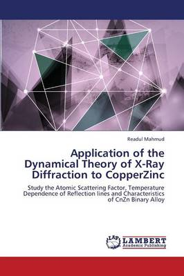 Application of the Dynamical Theory of X-Ray Diffraction to Copperzinc (Paperback)