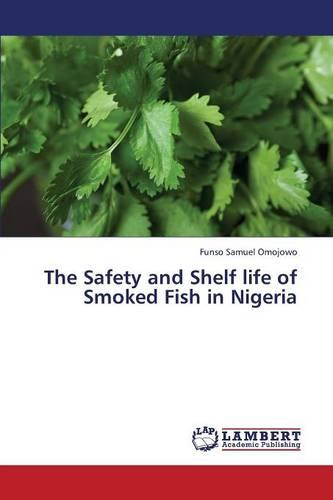 The Safety and Shelf Life of Smoked Fish in Nigeria (Paperback)