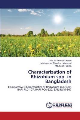 Characterization of Rhizobium Spp. in Bangladesh (Paperback)