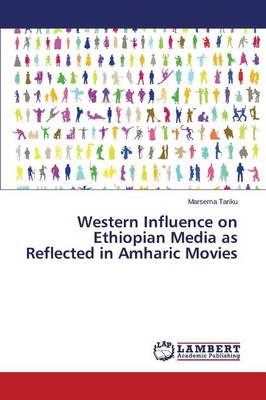 Western Influence on Ethiopian Media as Reflected in Amharic Movies (Paperback)