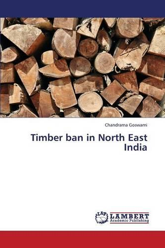 Timber Ban in North East India (Paperback)