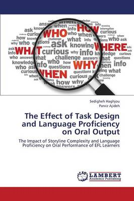 The Effect of Task Design and Language Proficiency on Oral Output (Paperback)