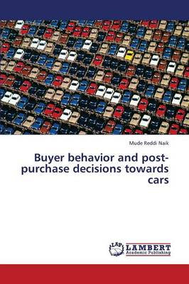 Buyer Behavior and Post-Purchase Decisions Towards Cars (Paperback)