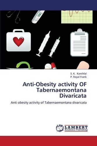 Anti-Obesity Activity of Tabernaemontana Divaricata (Paperback)