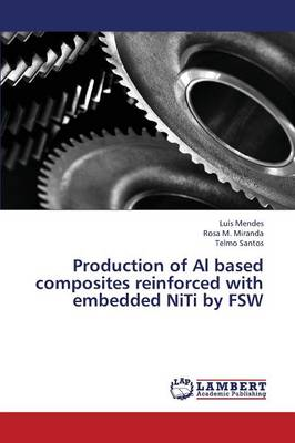 Production of Al Based Composites Reinforced with Embedded Niti by Fsw (Paperback)