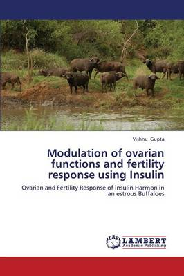Modulation of Ovarian Functions and Fertility Response Using Insulin (Paperback)
