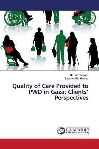 Quality of Care Provided to Pwd in Gaza: Clients' Perspectives (Paperback)