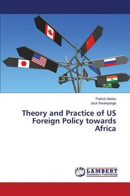 Theory and Practice of Us Foreign Policy Towards Africa (Paperback)