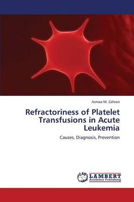 Refractoriness of Platelet Transfusions in Acute Leukemia (Paperback)