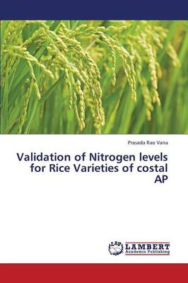 Validation of Nitrogen Levels for Rice Varieties of Costal AP (Paperback)