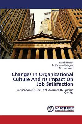 Changes in Organizational Culture and Its Impact on Job Satisfaction (Paperback)