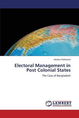 Electoral Management in Post Colonial States (Paperback)