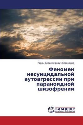 Fenomen Nesuitsidal'noy Autoagressii Pri Paranoidnoy Shizofrenii (Paperback)