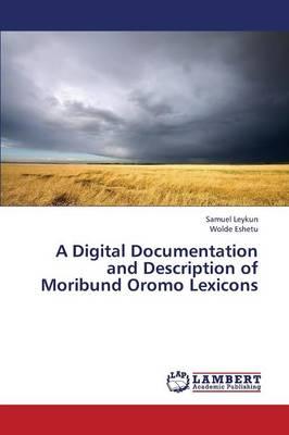 A Digital Documentation and Description of Moribund Oromo Lexicons (Paperback)
