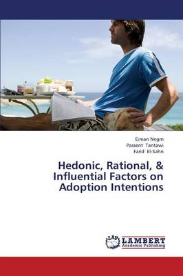 Hedonic, Rational, & Influential Factors on Adoption Intentions (Paperback)