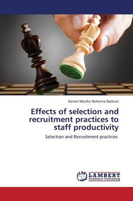 Effects of Selection and Recruitment Practices to Staff Productivity (Paperback)
