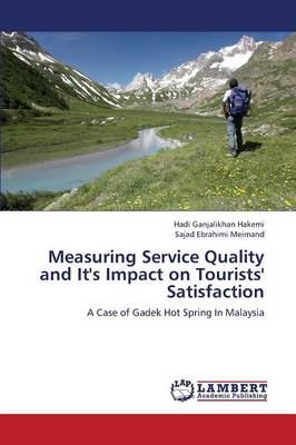 Measuring Service Quality and It's Impact on Tourists' Satisfaction (Paperback)