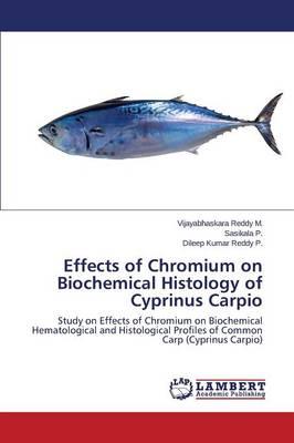 Effects of Chromium on Biochemical Histology of Cyprinus Carpio (Paperback)